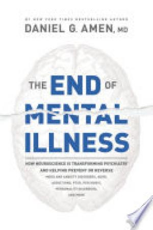 (PDF DOWNLOAD) The End of Mental Illness by Daniel Amen