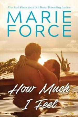 [PDF DOWNLOAD] How Much I Feel by Marie Force