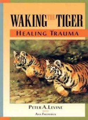 (PDF DOWNLOAD) Waking the Tiger by Peter A. Levine